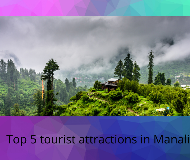 Top 5 tourist attractions in Manali