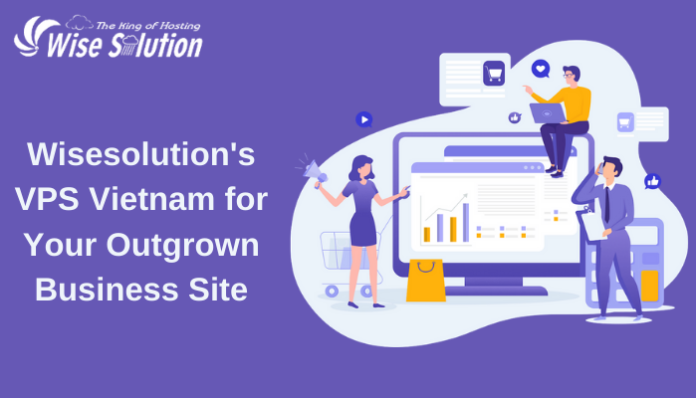 Wisesolution's VPS Vietnam for Your Outgrown Business Site