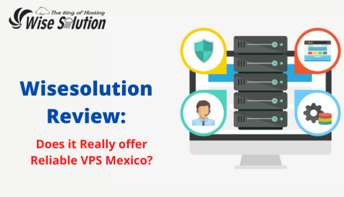 Wisesolution Review: Does it Really offer Reliable VPS Mexico?