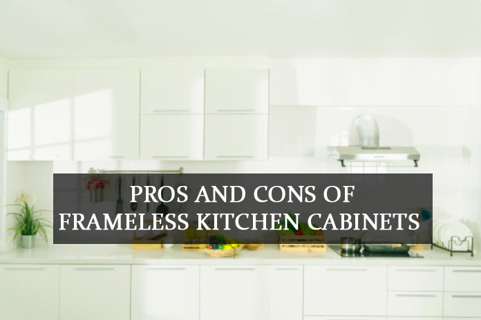 Pros and Cons of Frameless Kitchen Cabinets